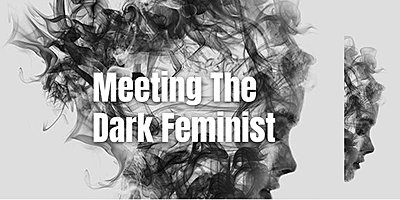 Promo image 'Meeting the dark feminist'
